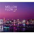 MELLOW FLOW 2