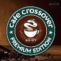 Cafe Crossover Premium Edition