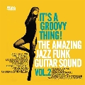 It's A Groovy Thing! Vol.2: The Amazing Jazz Funk Guitar Sound