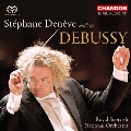 Stephane Deneve Conducts Debussy - Orchestral Works