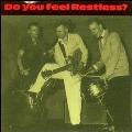 Do You Feel Restless?