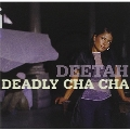 DEADLY CHA CHA