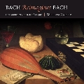 Bach Reimagines Bach - Lute Works BWV.1001, 1006a & BWV.995