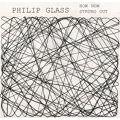 Philip Glass: How Now, Strung Out
