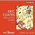 エリック・コーツ: 管弦楽作品集 Vol.2