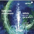 B.A.Zimmermann: Initiale - Lieder und Fruhe Kammermusik