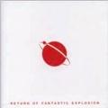 RETURN OF FANTASTIC EXPLOSION ~帰ってきたファンタスティック・エクスプローション~<生産限定盤>