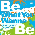 Be What You Wanna Be<タワーレコード限定>