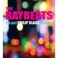 The Raybeats - The Lost Philip Glass Sessions