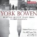 York Bowen: Phantasy Quintet, Piano Trios, Clarinet Sonata