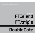 Double Date : Special Limited Edition : F.T Island Vol. 3 [2CD+DVD]<限定盤>