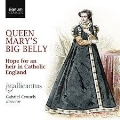 Queen Mary's Big Belly - Hope for an Heir in Catholic England
