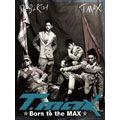 Born To The Max : T-Max Vol. 1