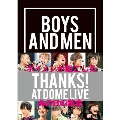 【Aグループ イベント抽選付】BOYS AND MEN THANKS! AT DOME LIVE