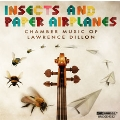 Insects and Paper Airplanes - Chamber Music by Lawrence Dillon