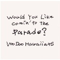 Would You Like Comin' to the Parade?