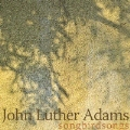 John Luther Adams: Songbirdsongs, Strange Birds Passing