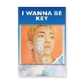 I Wanna Be: Key Vol.1 (Repackage) [Kihno Kit]<数量限定生産盤>