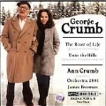 George Crumb Edition Vol.10 -The River of Life/Unto the Hills (11/2005, 6/2003):Ann Crumb(S)/James Freeman(cond)/Orchestra 2001