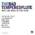 The Bad Tempered Flute - The Flute Music of Andy Scott