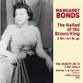マーガレット・ボンズ: バラッド・オヴ・ザ・ブラウン・キング&歌曲選集
