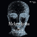 Melancholia「メランコリア」~ 1600年前後のマドリガーレとモテット集