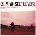 IZUMIYA-SELF COVERS (+1)<タワーレコード限定/初回生産限定盤>