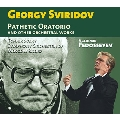 G.Sviridov: Pathetic Oratorio and Other Orchestral Works