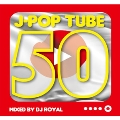 J-POP TUBE  50 Mixed by DJ ROYAL