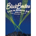 BLACK BORDERS LIVE IN AX 2010.3.19 GREAT ADVENTURE~Go To Ax~