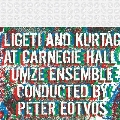 Ligeti and Kurtag at Carnegie Hall - UMZE Ensemble Conducted by Peter Eotvos