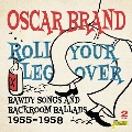 Roll Your Leg Over: Bawdy Songs & Backroom Ballads 1955-1958