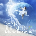 GENKI ROCKETS II No border between us<通常盤>