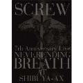 7th Anniversary Live NEVERENDING BREATH AT SHIBUYA-AX<初回限定版>