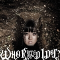 WHO KiLLED IDOL? [CD+DVD]<映画盤>