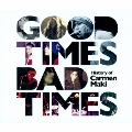 Good Times,Bad Times ~History of Carmen Maki~