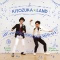 KIYOZUKA☆LAND-キヨヅカ☆ランド- [CD+DVD]