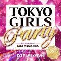 TOKYO GIRLS Party TGC 10th Anniversary BEST MEGA MIX mixed by DJ FUMI★YEAH!