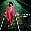 WITH ONE WISH [CD+DVD]<初回生産限定盤>