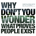 WHY DON'T YOU WONDER WHAT PROVES PEOPLE EXIST EP