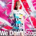 We Don't Stop [CD+DVD]<初回生産限定盤>