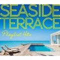 Playlst Hits SEASIDE TERRACE
