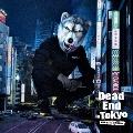 Dead End in Tokyo<通常盤/初回限定仕様>