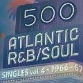 500 アトランティック・R&B/ソウル・シングルズ VOL.4*1966-67