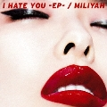 I HATE YOU -EP- [CD+DVD]<初回生産限定盤>