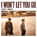 I WON'T LET YOU GO [CD+DVD+ブックレット]<初回生産限定盤D (ジニョン & ユギョム ユニット盤)>