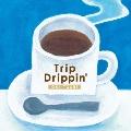 Trip Drippin'