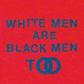 White Men Are Black Men Too
