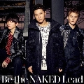 Be the NAKED [CD+DVD]<初回限定盤B>