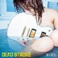 DEAD STROKE [CD+DVD]<エナ盤>